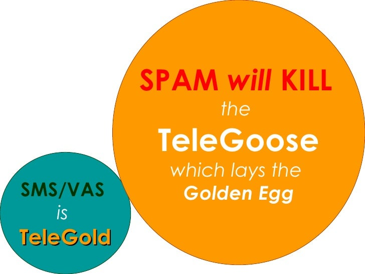 SMS/VAS   is   TeleGold SPAM   will   KILL   the   TeleGoose which lays the  Golden Egg