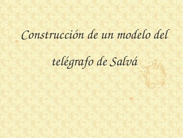 CONSTRUCCIÓN DE UN   MODELO DELTELÉGRAFO DE SALVÁ       tecnoparador.es