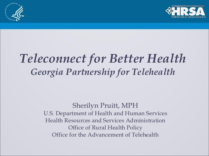 Teleconnect for Better Health Georgia Partnership for Telehealth Sherilyn Pruitt, MPH U.S. Department of Health and Human ...