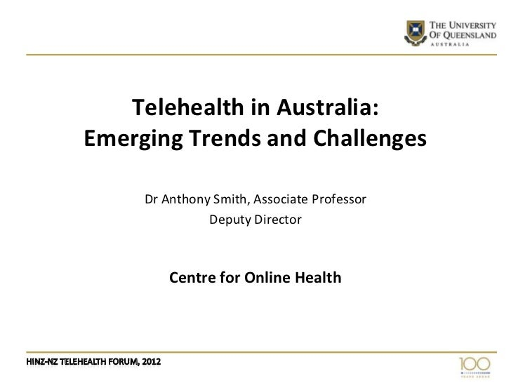 Telehealth in Australia:Emerging Trends and Challenges     Dr Anthony Smith, Associate Professor               Deputy Dire...