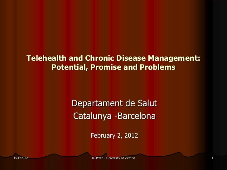 Telehealth and Chronic Disease Management:              Potential, Promise and Problems                  Departament de Sa...