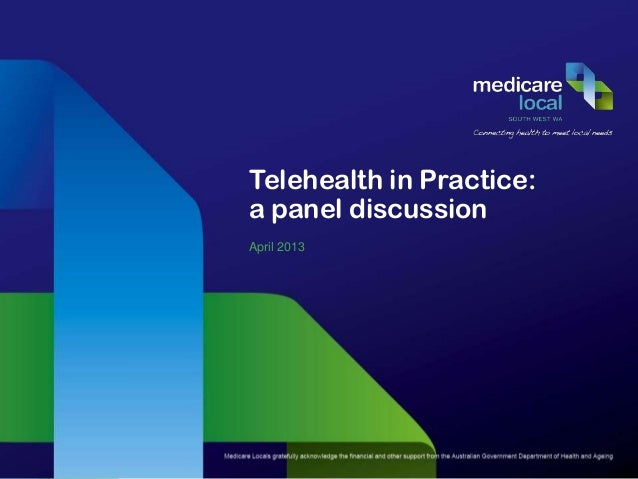 Telehealth in Practice:a panel discussionApril 2013