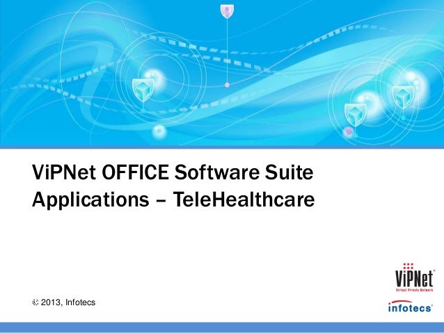 2013, InfotecsViPNet OFFICE Software SuiteApplications – TeleHealthcare
