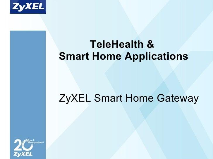 TeleHealth &  Smart Home Applications ZyXEL Smart Home Gateway
