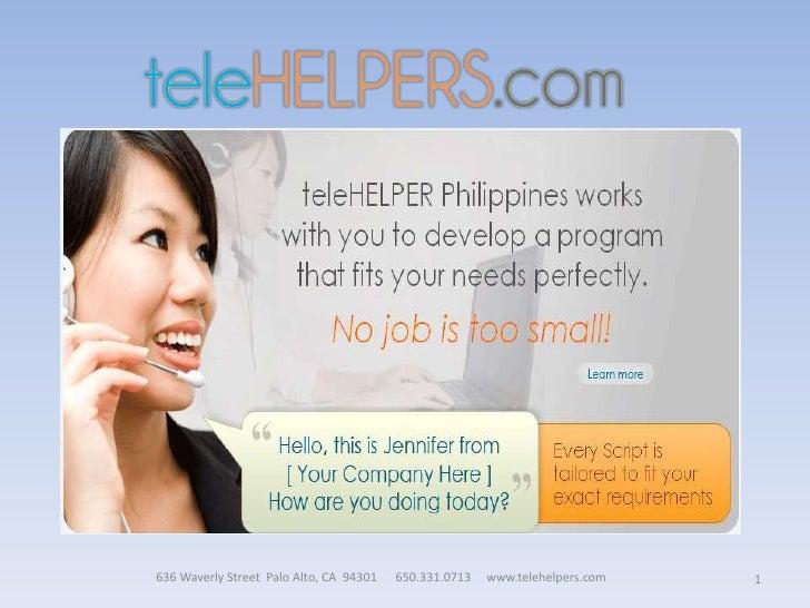 1<br />636 Waverly Street  Palo Alto, CA  94301      650.331.0713     www.telehelpers.com  <br />