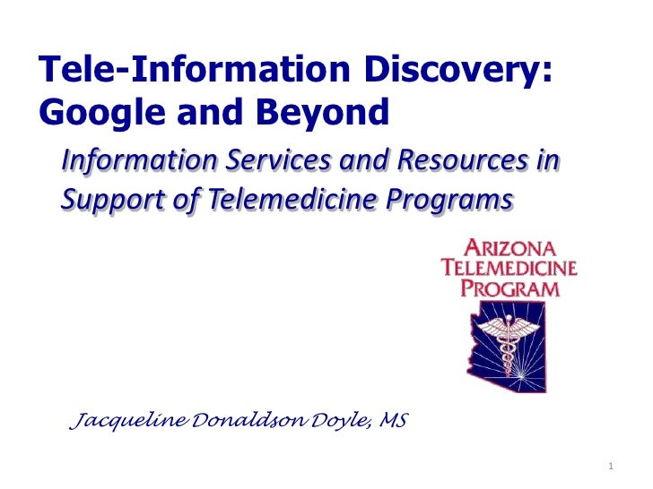 Tele-Information Discovery: Google and Beyond  Information Services and Resources in  Support of Telemedicine Programs    ...