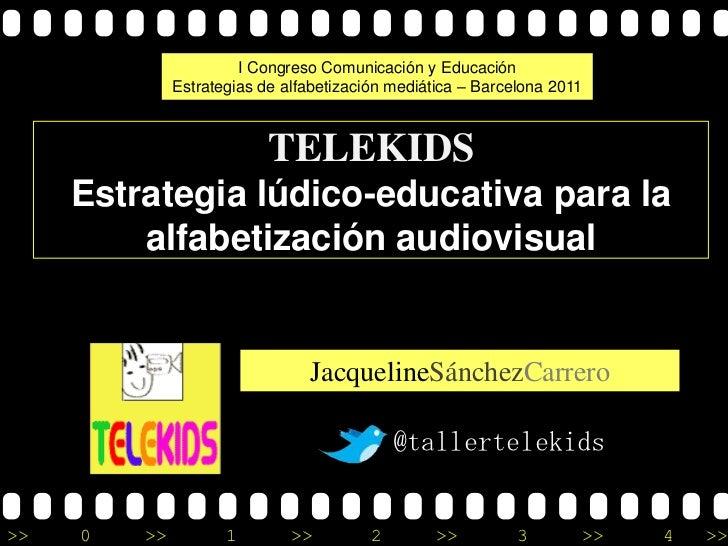 I Congreso Comunicación y Educación              Estrategias de alfabetización mediática – Barcelona 2011                 ...