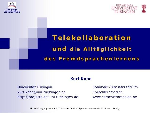 Telekollaboration und d i e A l l t ä g l i c h k e i t d e s F r e m d s p r a c h e n l e r n e n s Kurt Kohn Universitä...