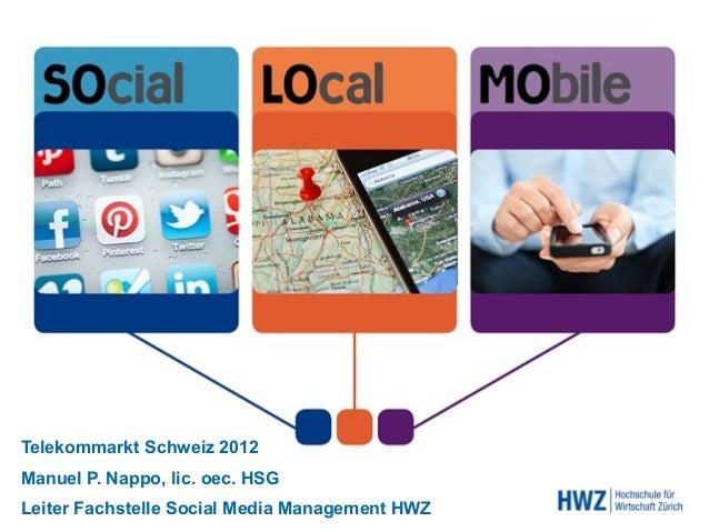 Telekommarkt Schweiz 2012Manuel P. Nappo, lic. oec. HSGLeiter Fachstelle Social Media Management HWZ