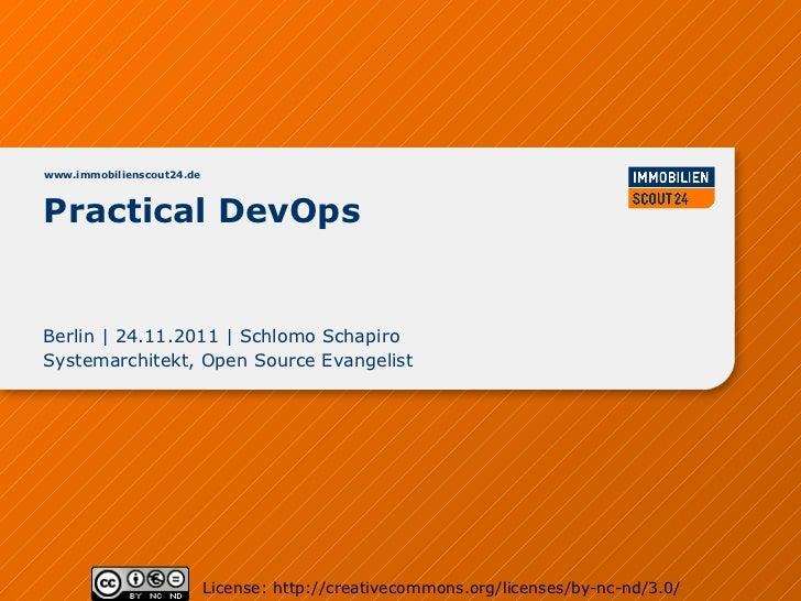 www.immobilienscout24.dePractical DevOpsBerlin   24.11.2011   Schlomo SchapiroSystemarchitekt, Open Source Evangelist     ...