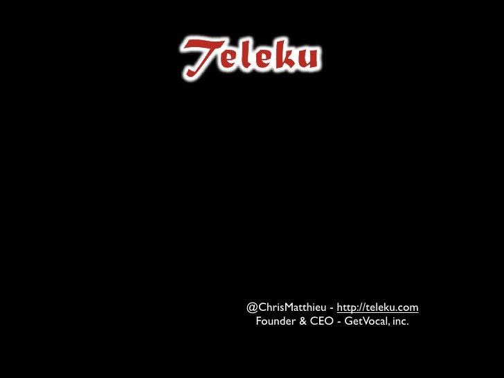 @ChrisMatthieu - http://teleku.com  Founder & CEO - GetVocal, inc.