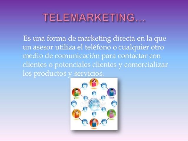 Es una forma de marketing directa en la queun asesor utiliza el teléfono o cualquier otromedio de comunicación para contac...