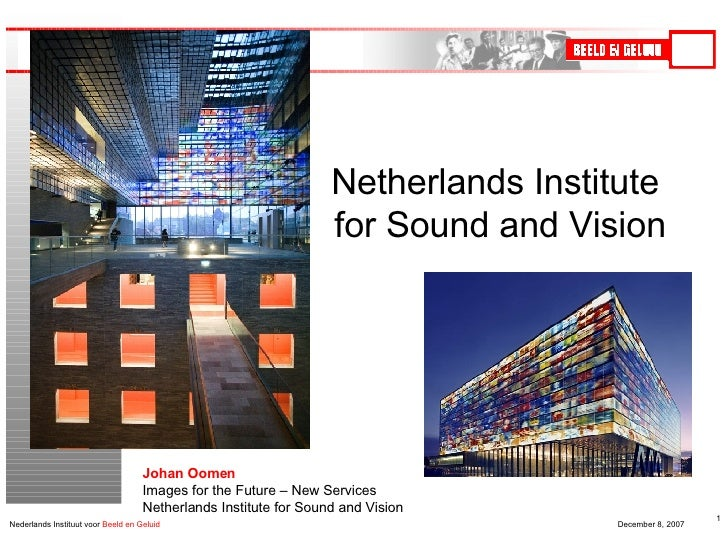 Johan Oomen Images for the Future – New Services Netherlands Institute for Sound and Vision Netherlands Institute  for Sou...