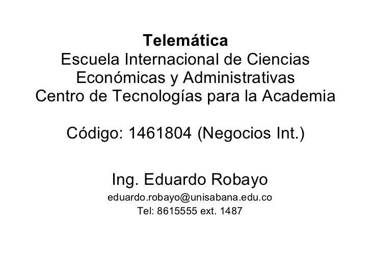 Telemática Escuela Internacional de Ciencias Económicas y Administrativas Centro de Tecnologías para la Academia Código:  ...