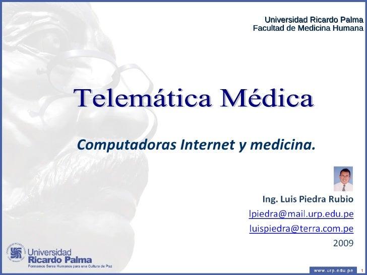 Telemática Médica Computadoras Internet y medicina.   Universidad Ricardo Palma Facultad de Medicina Humana