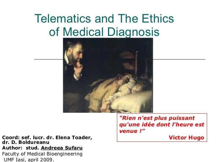 Telematics and The Ethics of Medical Diagnosis Coord: sef. lucr. dr. Elena Toader, dr. D. Boldureanu Author:  stud.  Andre...