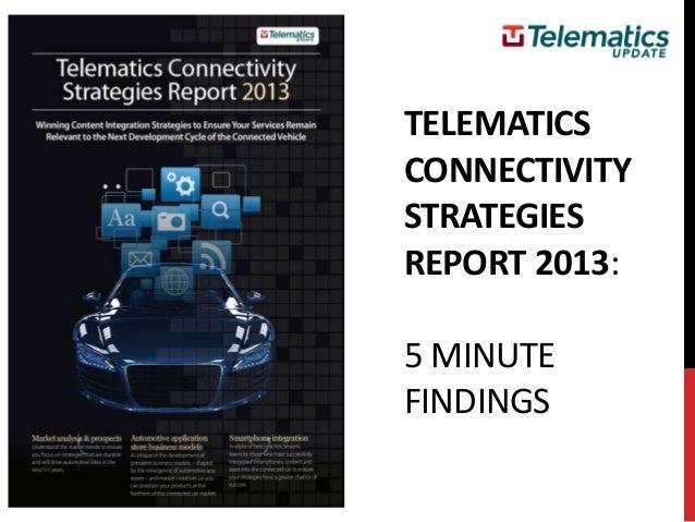 TELEMATICSCONNECTIVITYSTRATEGIESREPORT 2013:5 MINUTEFINDINGS