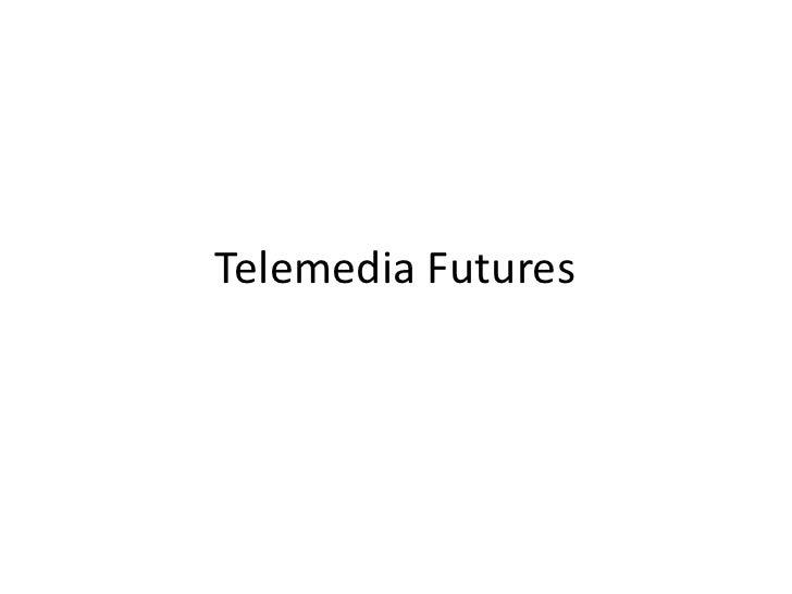 Telemedia futures