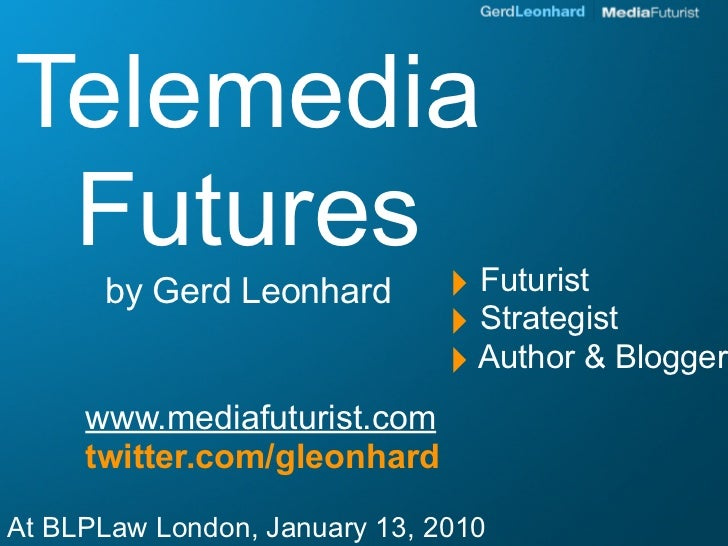 Telemedia  Futures       by Gerd Leonhard         ‣ Futurist                                ‣ Strategist                  ...