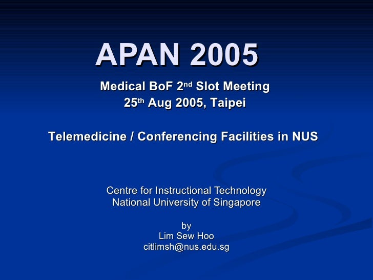 APAN 2005 Centre for Instructional Technology National University of Singapore by Lim Sew Hoo [email_address] Medical BoF ...