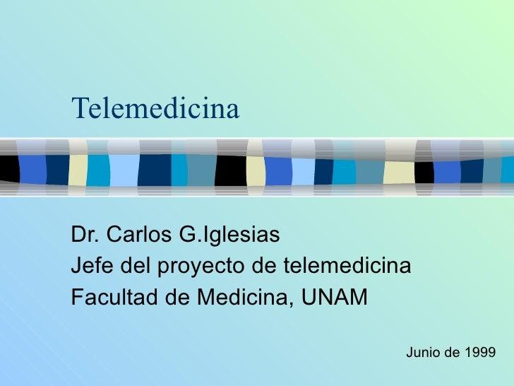 Telemedicina Dr. Carlos G.Iglesias Jefe del proyecto de telemedicina Facultad de Medicina, UNAM Junio de 1999