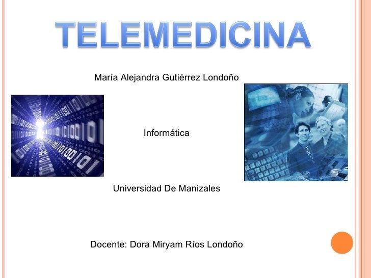 María Alejandra Gutiérrez Londoño Informática Universidad De Manizales Docente: Dora Miryam Ríos Londoño