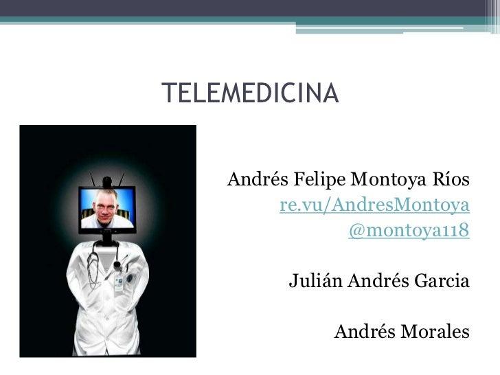 TELEMEDICINA    Andrés Felipe Montoya Ríos         re.vu/AndresMontoya                 @montoya118          Julián Andrés ...
