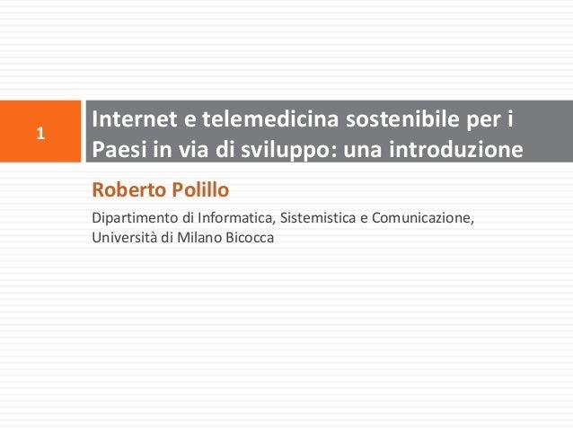 Roberto PolilloDipartimento di Informatica, Sistemistica e Comunicazione,Università di Milano BicoccaInternet e telemedici...