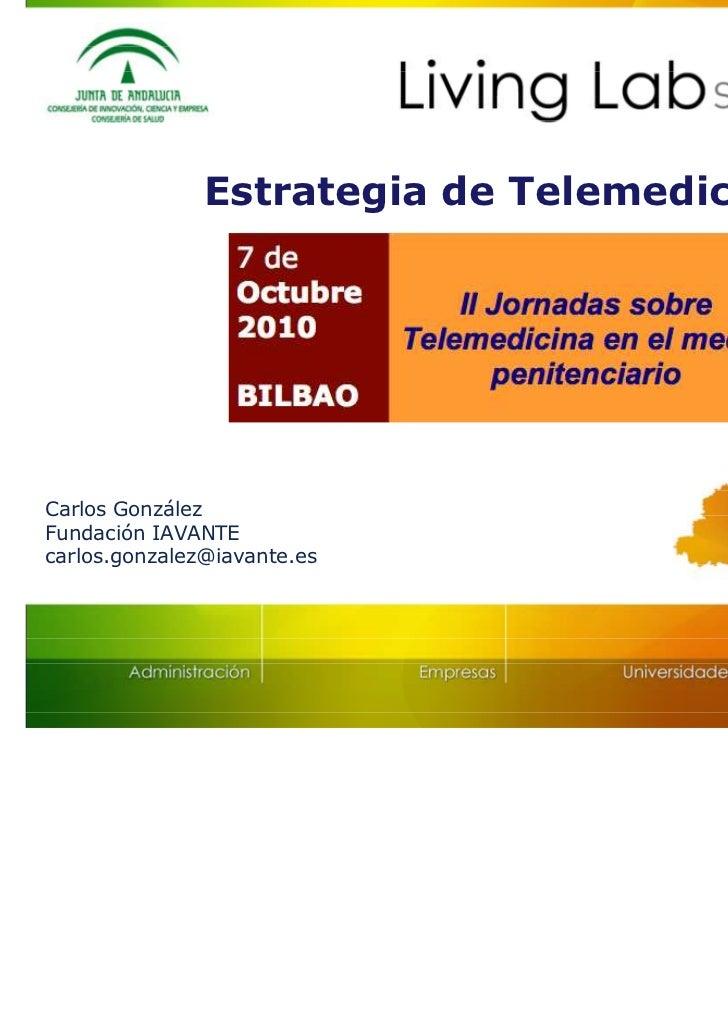 Estrategia de Telemedicina                             Málaga, Junio 2010Carlos GonzálezFundación IAVANTEcarlos.gonzalez@i...