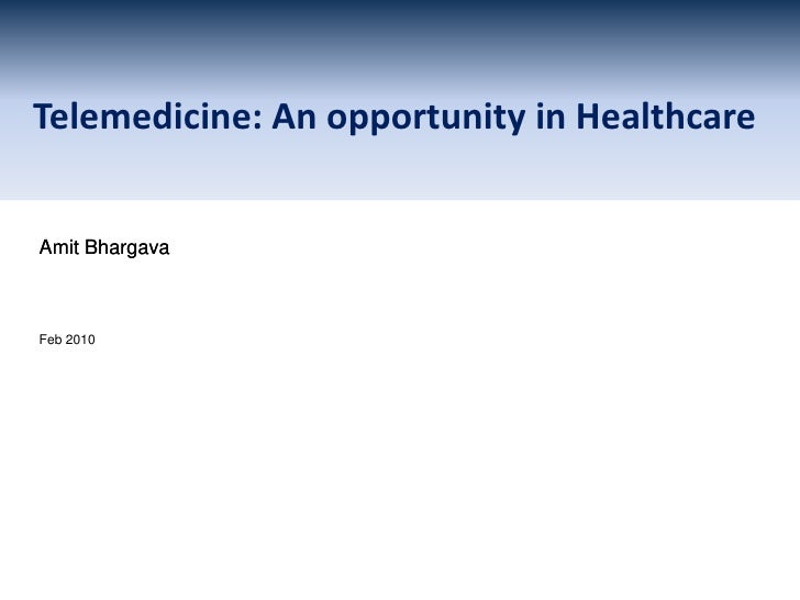 Telemedicine: An opportunity in Healthcare<br />Amit Bhargava<br />Feb 2010<br />