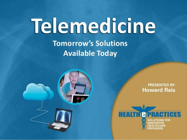 Telemedicine: Tomorrow's Solutions Available Today