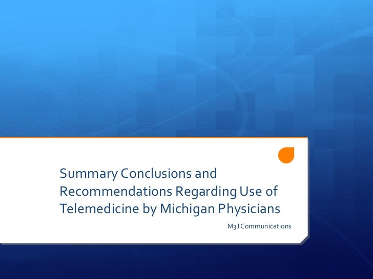 Summary Conclusions and Recommendations Regarding Use of Telemedicine by Michigan Physicians M3J Communications