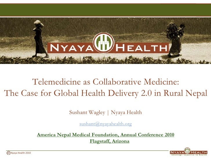 Telemedicine as Collaborative Medicine:The Case for Global Health Delivery 2.0 in Rural Nepal<br />Sushant Wagley | Nyaya ...