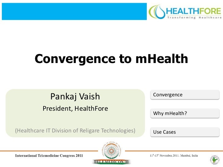 Convergence to mHealth              Pankaj Vaish                          Convergence           President, HealthFore     ...