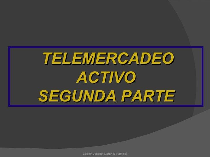 Edición Joaquín Martínez Ramírez TELEMERCADEO ACTIVO SEGUNDA PARTE