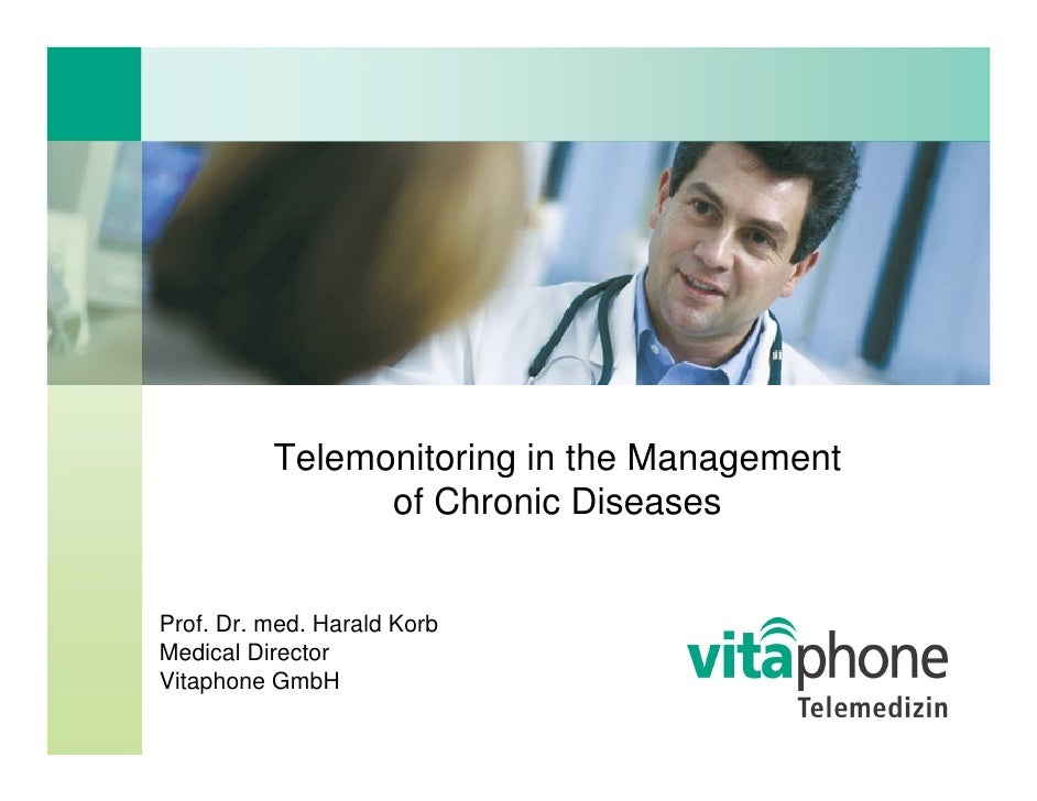 Telemonitoring in the Management                 of Chronic Diseases   Prof. Dr. med. Harald Korb Medical Director Vitapho...