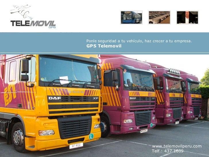 www.telemovilperu.com Telf.: 437 1609 Ponle seguridad a tuvehículo, haz crecer a tu empresa. GPS Telemovil