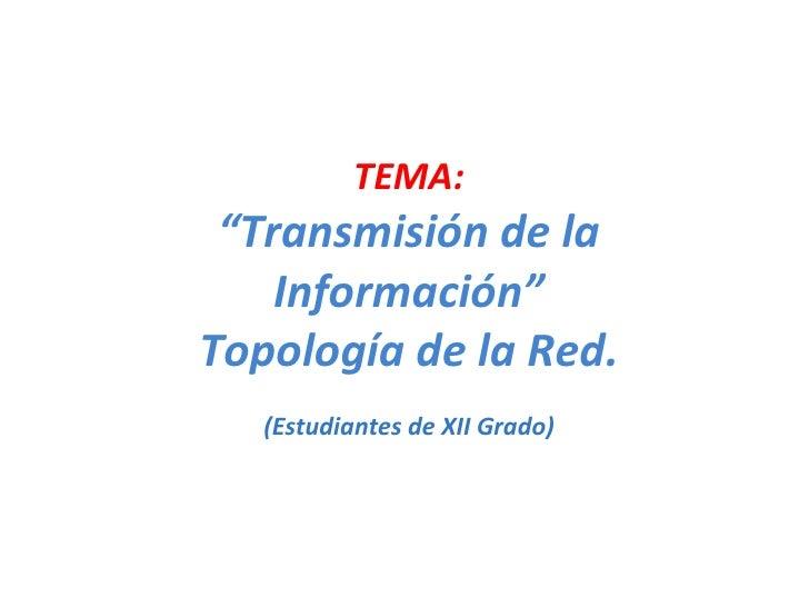 """TEMA: """" Transmisión de la Información"""" Topología de la Red. (Estudiantes de XII Grado)"""
