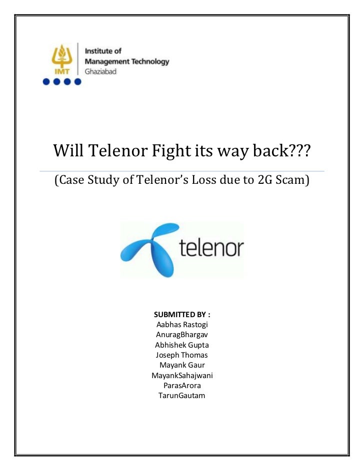 Will Telenor Fight its way back???(Case Study of Telenor's Loss due to 2G Scam)                 SUBMITTED BY :            ...