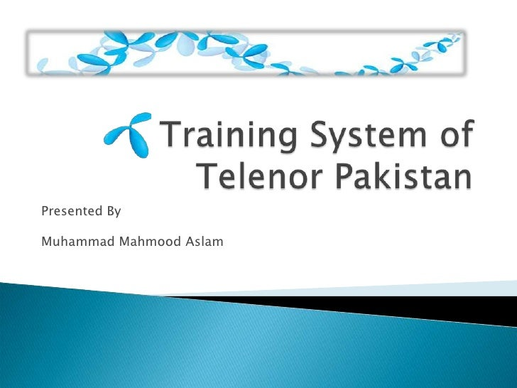 Training System of Telenor Pakistan<br />Presented By<br />Muhammad Mahmood Aslam<br />