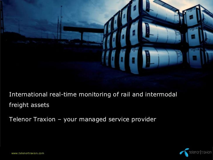 International real-time monitoring of rail and intermodalfreight assetsTelenor Traxion – your managed service providerwww....