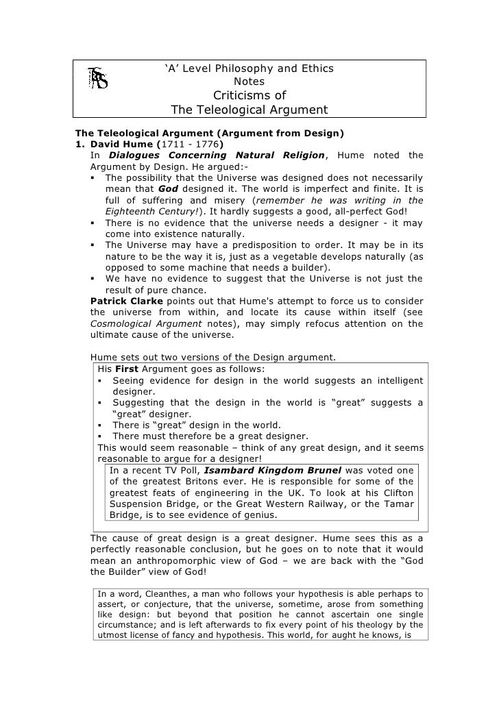 the teleological argument Template:article issues a teleological argument, or argument from design , is an argument for the existence of god or a creator based on perceived evidence of order, purpose, design, or direction — or some combination of these — in nature the word teleological is derived from the greek word.