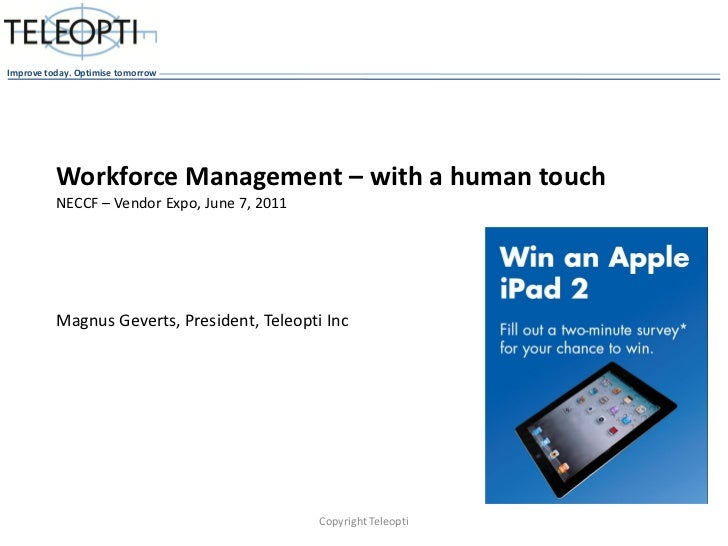 Improve today. Optimise tomorrow          Workforce Management – with a human touch          NECCF – Vendor Expo, June 7, ...