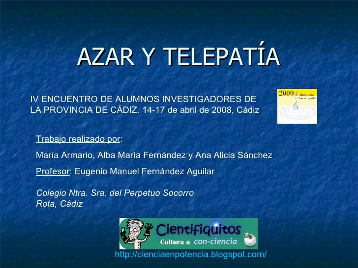 AZAR Y TELEPATÍA Trabajo realizado por :  María Armario, Alba María Fernández y Ana Alicia Sánchez Profesor : Eugenio Manu...