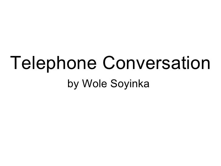 telephone conversation by wole soyinka Free essay: the telephone conversation by wole soyinka the telephone conversation by wole soyinka is a poem that's title is very casual and.