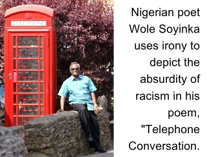telephone conversation by wole soyinka analysis essays Intjenglanglit & transstudies vol2 22015 detailed analysis of three poems by african post-colonial writers- david diop's 'africa', wole soyinka's 'telephone conversation' and 'the casualties' by john pepper clark keywords: protest.