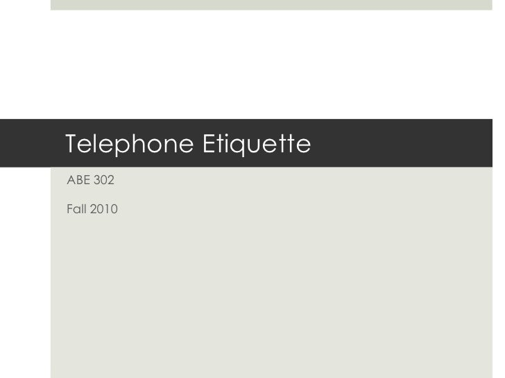 Telephone Etiquette<br />ABE 302<br />Fall 2010<br />