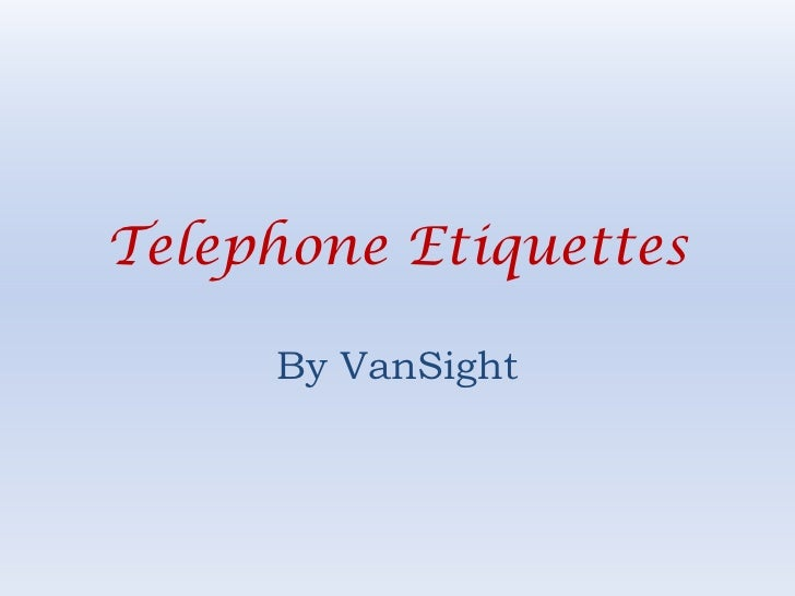 Telephone Etiquettes     By VanSight