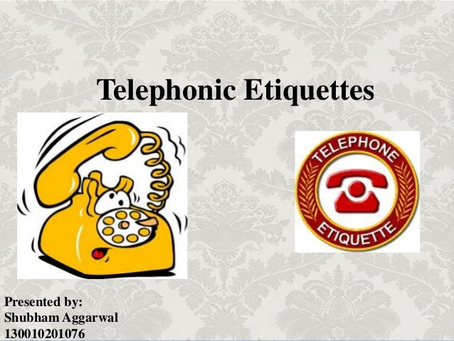 Telephonic Etiquettes Presented by: Shubham Aggarwal 130010201076