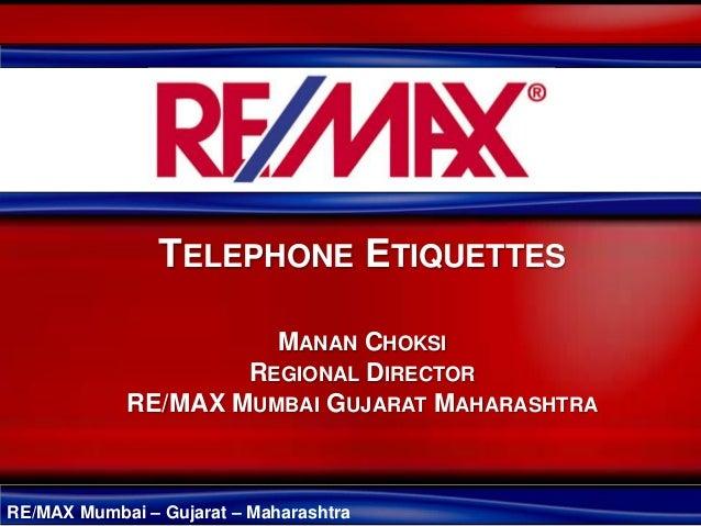 RE/MAX Mumbai – Gujarat – Maharashtra TELEPHONE ETIQUETTES MANAN CHOKSI REGIONAL DIRECTOR RE/MAX MUMBAI GUJARAT MAHARASHTRA